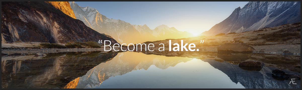 How to deal with Emotional Pain: Become a Lake!