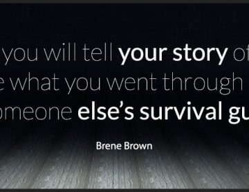 Your story is someone else's survival guide.